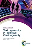Toxicogenomics in Predictive Carcinogenicity (Issues in Toxicology)