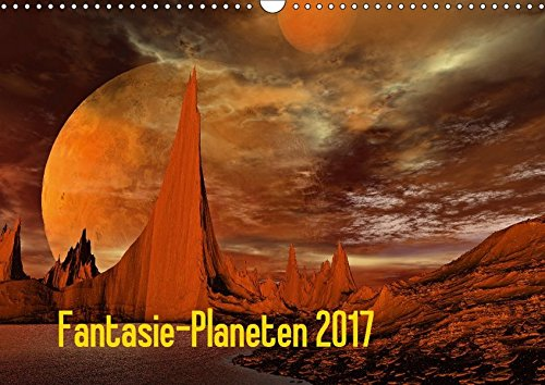 Fantasie-Planeten (Wandkalender 2017 DIN A3 quer): Eine fantastische Reise durch eine Digitale Planetenwelt (Monatskalender, 14 Seiten ) (CALVENDO Kunst)