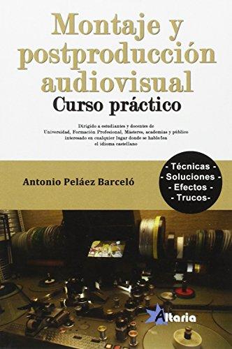MONTAJE Y POSTPRODUCCIÓN AUDIOVISUAL: CURSO PRÁCTICO por ANTONIO PELÁEZ BARCELÓ