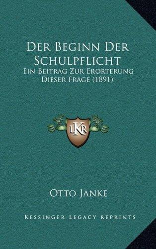 Der Beginn Der Schulpflicht: Ein Beitrag Zur Erorterung Dieser Frage (1891)