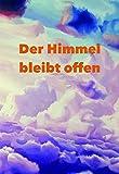 DER HIMMEL BLEIBT OFFEN: Heilung und Integration extremer Missbrauchserfahrungen - Anna Schmidt