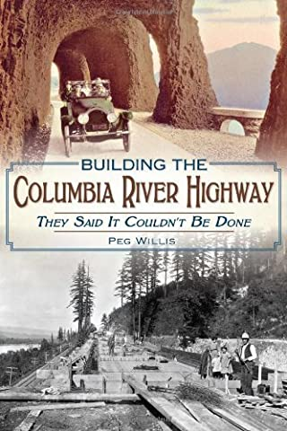 Building the Columbia River Highway: They Said It Couldn't Be Done by Peg Willis (2014) Paperback