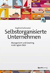 Selbstorganisierte Unternehmen: Management und Coaching in der agilen Welt