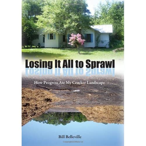 Losing It All to Sprawl: How Progress Ate My Cracker Landscape (Florida History and Culture) by Bill Belleville (2006-03-27)