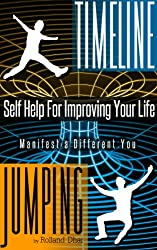 Timeline Jumping: Self Help For Improving Your Life (Paranormal Self Help Series Book 1)