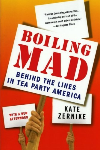 Boiling Mad: Behind the Lines in Tea Party America by Kate Zernike (2011-09-27)