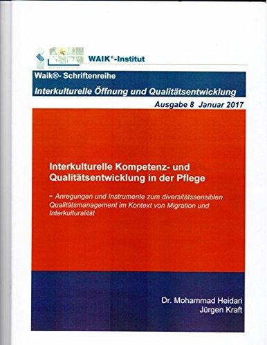 Interkulturelle Kompetenz- und Qualitätsentwicklung in der Pflege (Ausgabe 8): Anregungen und Instrumente zum diversitätssensiblen Qualitätsmanagement ... und Interkulturalität (Waik-Schriftenreihe)