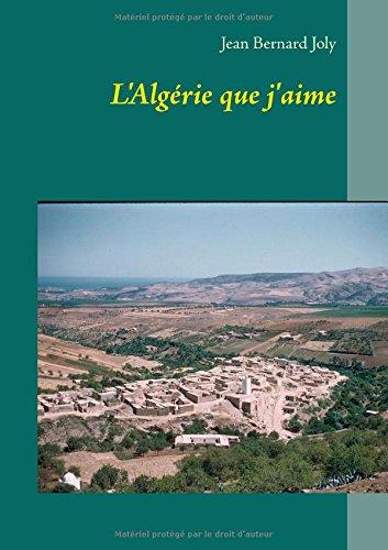 L'Algérie que j'aime par Jean Bernard Joly