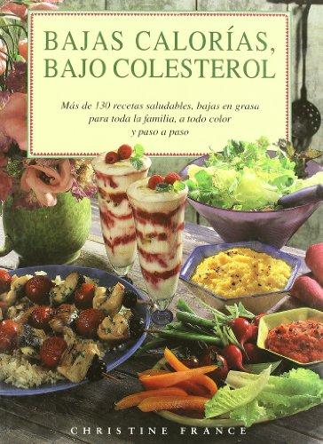Bajas Calorias, Bajo Colesterol: Mas de 130 Recetas Saludables, Paso a Paso