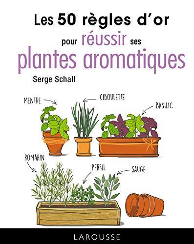 Les 50 règles d'or pour réussir ses plantes aromatiques par Serge Schall