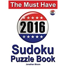 The Must Have 2016 Sudoku Puzzle Book: 366 puzzle daily sudoku book for the leap year. A challenge for every day of the year. 366 Sudoku Games - 5 levels of difficulty (easy to hard) by Jonathan Bloom (2015-10-06)