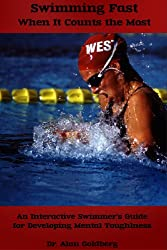 Swimming Fast When It Counts The Most: An Interactive Swimmer's Guide for Developing Mental Toughness