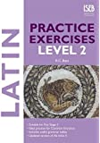 Latin Practice Exercises Level 2 (Practice Exercises at 11+/13+)