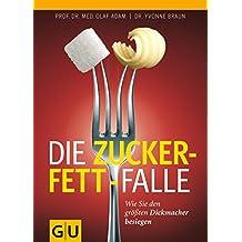 Die Zucker-Fett-Falle: Wie Sie den größten Dickmacher besiegen (GU Einzeltitel Gesunde Ernährung)