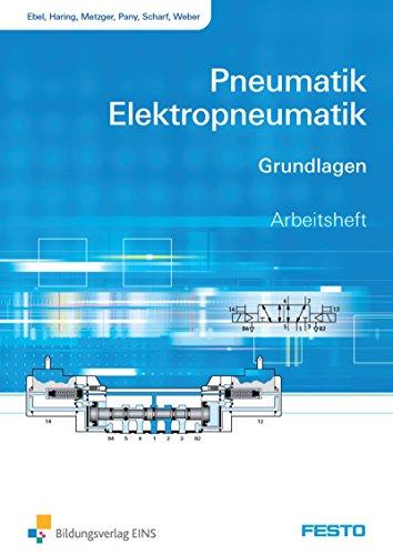 Pneumatik und Elektropneumatik: Grundlagen: Arbeitsheft von Frank Ebel (7. April 2011) Taschenbuch