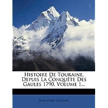Histoire de Touraine, Depuis La Conquete Des Gaules 1790, Volume 1.