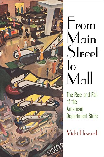 From Main Street to Mall: The Rise and Fall of the American Department Store (American Business, Politics, and Society) (English Edition)