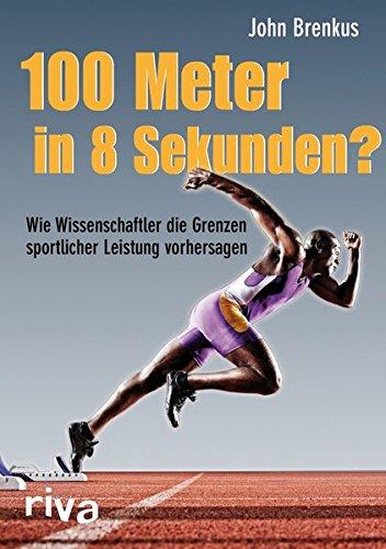 100 Meter in 8 Sekunden?: Wie Wissenschaftler die Grenzen sportlicher Leistung vorhersagen -