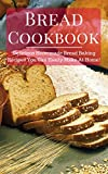 Bread Cookbook: Delicious Homemade Bread Baking Recipes That You Can Easily Make At Home! (Easy Bread Recipes Book 1)