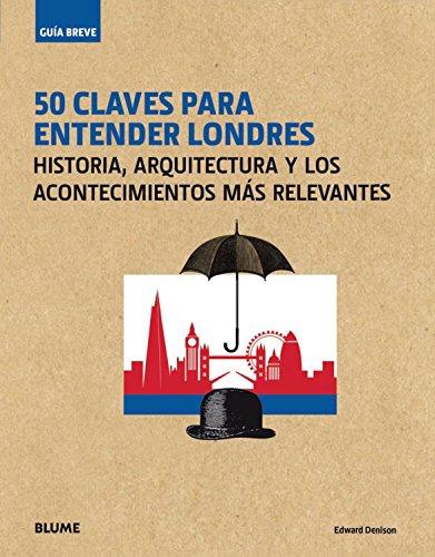 Guía breve : 50 claves para entender Londres : historia, arquitectura y los acontecimientos más relevantes