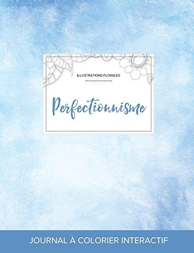 Journal de Coloration Adulte: Perfectionnisme (Illustrations Florales, Cieux Degages)