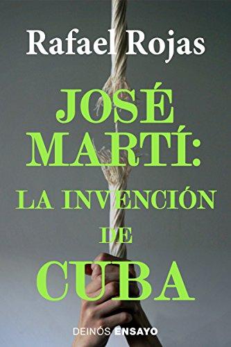José Martí: la invención de Cuba por Rafael Rojas