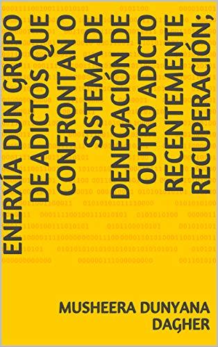 enerxía dun grupo de adictos que confrontan o sistema de denegación de outro adicto recentemente recuperación; (Galician Edition) por Musheera Dunyana  Dagher