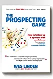 The Prospecting Game: How to Follow-Up & Sponsor with Confidence, Turning Rejection into Success in Network Marketing