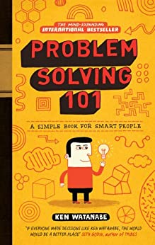 Problem Solving 101: A simple book for smart people par [Watanabe, Ken]
