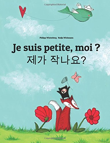 Je suis petite, moi ? Naega jag-ayo?: Un livre d'images pour les enfants (Edition bilingue français-coréen) par Philipp Winterberg