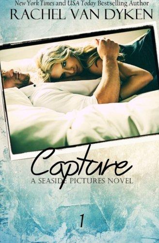 Capture (Seaside Pictures) (Volume 1) by Rachel Van Dyken (2015-08-22)