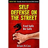 Self Defense on the Street: Feel Safe Be Safe (Deadly Attack Survival Book 2) (English Edition)