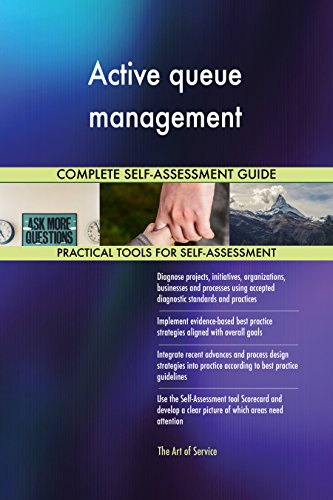 Active queue management All-Inclusive Self-Assessment - More than 680 Success Criteria, Instant Visual Insights, Comprehensive Spreadsheet Dashboard, Auto-Prioritized for Quick Results