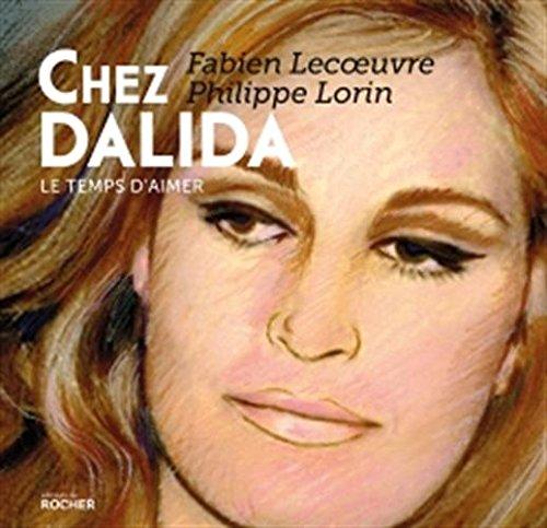 Chez Dalida : Le temps d'aimer par From Editions du Rocher