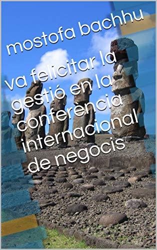 va felicitar la gestió en la conferència internacional de negocis (Catalan Edition) por mostofa  bachhu