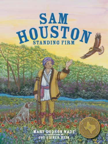 Sam Houston: Standing Firm: Texas Hero (Texas Heroes For Young Readers) (English Edition)