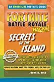 Fortnite Battle Royale Hacks: Secrets of the Island: The Unoffical Guide to Tips and Tricks That Other Guides Won't Teach You