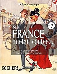 Si la France m'était contée... Voyage encyclopédique au coeur de la France d'autrefois. Volume 1: Histoire, traditions, fêtes, légendes, coutumes, ... personnages, arts, industries, faune, flore