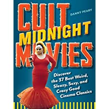 Cult Midnight Movies: Discover the 37 Best Weird, Sleazy, Sexy, and Crazy Good Cinema Classics (English Edition)