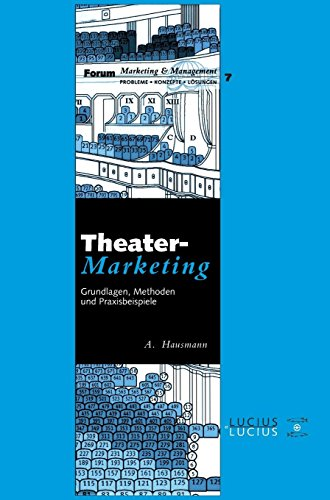 Theatermarketing: Grundlagen, Methoden und Praxisbeispiele (Forum Marketing und Management, Band 7)