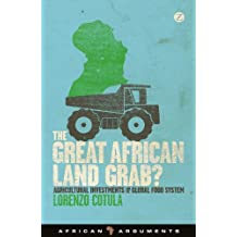 The Great African Land Grab?: Agricultural Investments and the Global Food System (African Arguments)
