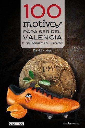 100 motivos para ser del Valencia: (y no morir en el intento) (Cien x 100) por David Mateo