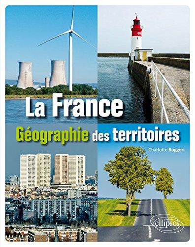 LA FRANCE. GÉOGRAPHIE DES TERRITOIRES par Charlotte Ruggeri