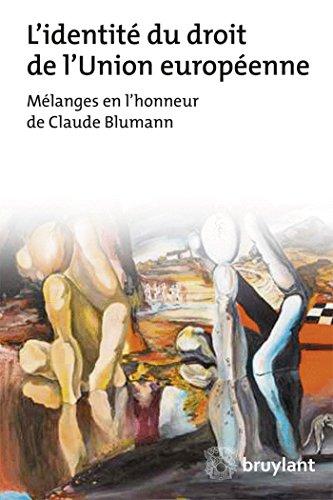 L'identité du droit de l'Union européenne: Mélanges en l'honneur de Claude Blumann