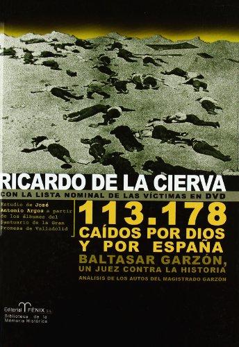 113.718 Caidos por Dios y por Espana/ 113,718 Fallen for God and for Spain: Baltasar Garzon un Juez contra la Historia/ A Judge Baltasar Garzon against History