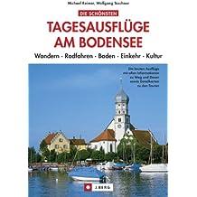 Die schönsten Tagesausflüge am Bodensee. Wandern, Radtouren, Kultur und Natur erleben, in Bregenz, Lindau oder Konstanz. Der Reise- und Ausflugsführer für den Bodensee und Umgebung