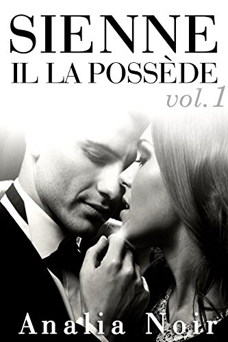 SIENNE: Il La Possède (Vol. 1): (Roman Érotique, Milliardaire, Mauvais Garçon, Soumission, Chantage)