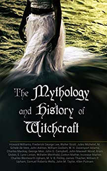 The Mythology and History of Witchcraft: 25 Books of Sorcery, Demonology & Supernatural: The Wonders of the Invisible World, Salem Witchcraft, Lives of ... Magic, Witch Stories… (English Edition) van [Lee, Frederick George, Linton, E. Lynn, Williams, Howard, Scott, Walter, Michelet, Jules, de Vere, M. Schele, Ashton, John, Godwin, William, Adams, W. H. Davenport, Mackay, Charles, Moir, George, Campbell, John G., Wood, John Maxwell, Stoker, Bram, Meinhold, Wilhelm, Mather, Cotton, Mather, Increase, Upham, Charles Wentworth, Perley, M. V. B., Thacher, James, Upham, William P., Wells, Samuel Roberts, Taylor, John M., Putnam, Allen]