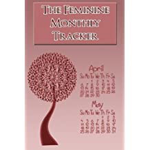 The Feminine Monthly Tracker: A Private Journal For Recording Your Monthly Periods And Self-Breast Exams by Karri Bowen (2014-04-13)
