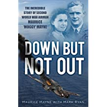Down But Not Out: The Incredible Story of Second World War Airman Maurice 'Moggy' Mayne by Maurice Mayne (2014-05-13)